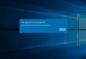 پیام خطای This App Can't Run On Your PC در ویندوز 10 را رفع کنید